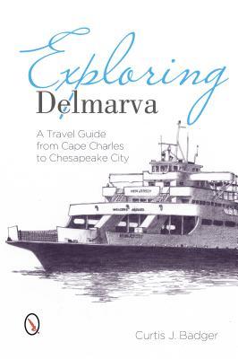 Exploring Delmarva By Badger, Curtis